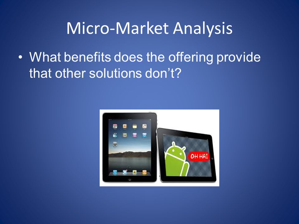 Micro-Market Analysis What benefits does the offering provide that other solutions don't?