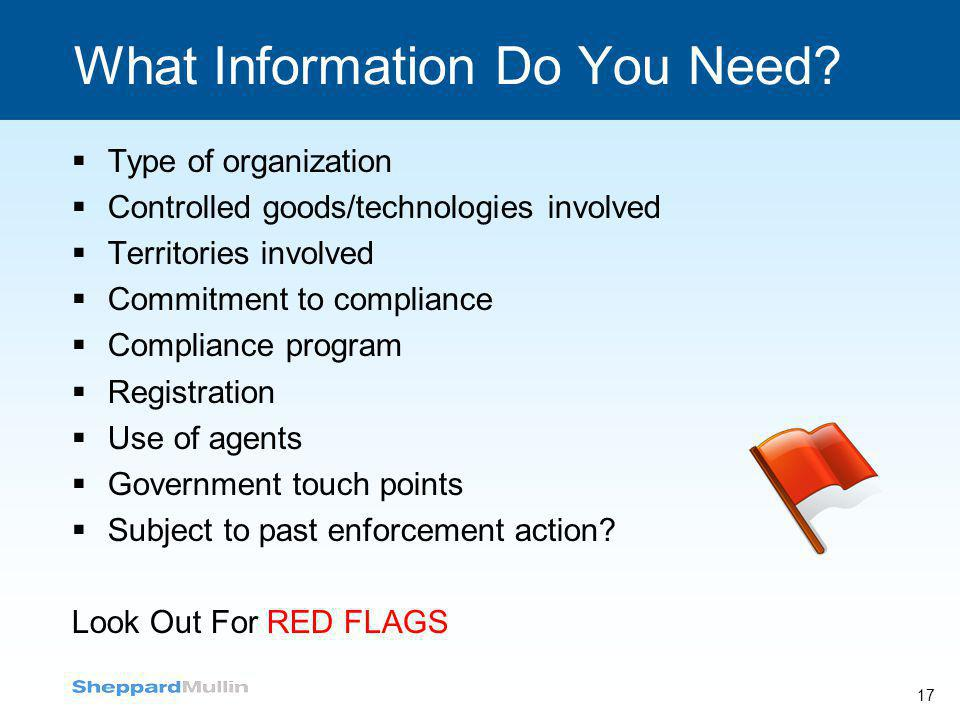 What Information Do You Need? 17  Type of organization  Controlled goods/technologies involved  Territories involved  Commitment to compliance  C