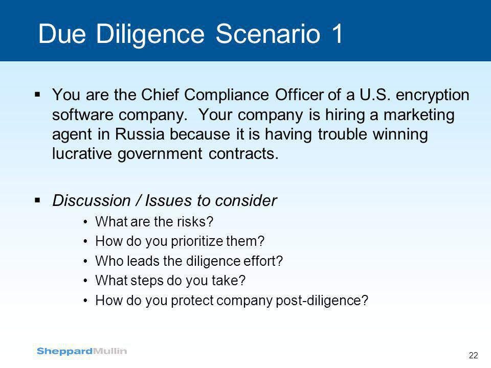 22 Due Diligence Scenario 1  You are the Chief Compliance Officer of a U.S. encryption software company. Your company is hiring a marketing agent in