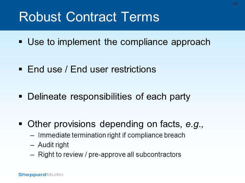 Robust Contract Terms  Use to implement the compliance approach  End use / End user restrictions  Delineate responsibilities of each party  Other