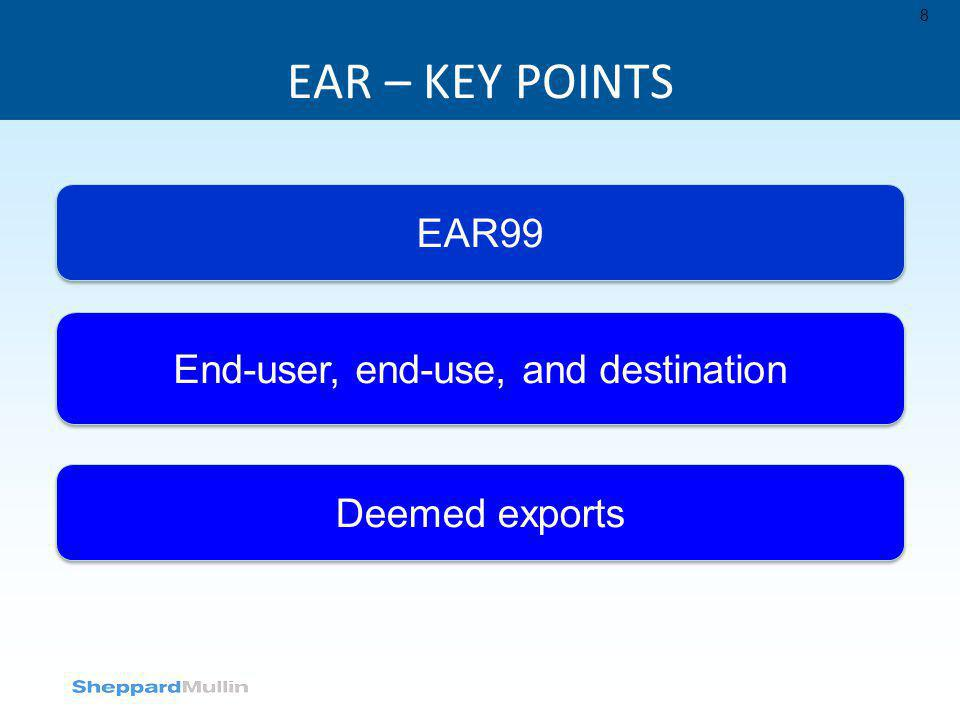 EAR – KEY POINTS 8 EAR99 End-user, end-use, and destination Deemed exports