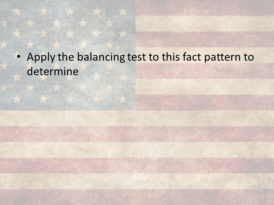 Apply the balancing test to this fact pattern to determine