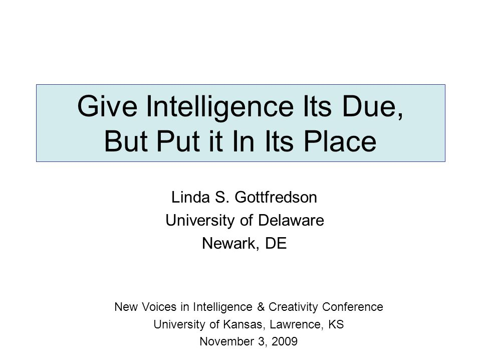 Give Intelligence Its Due, But Put it In Its Place Linda S.