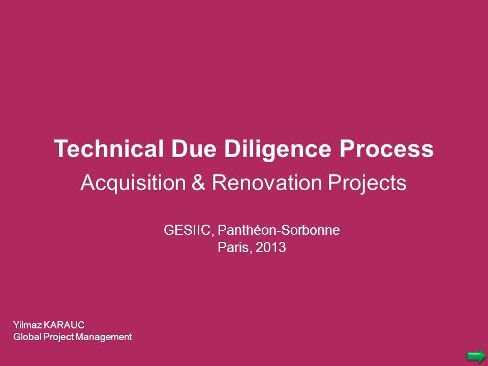 Technical Due Diligence Process Acquisition & Renovation Projects Yilmaz KARAUC Global Project Management GESIIC, Panthéon-Sorbonne Paris, 2013