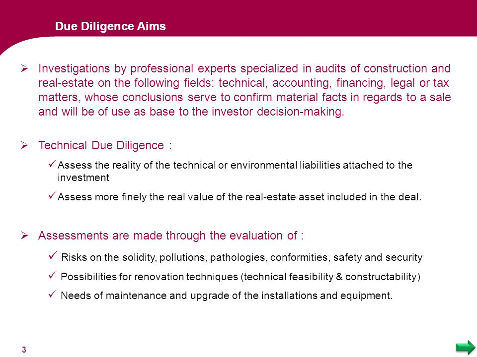 Due Diligence Aims  Investigations by professional experts specialized in audits of construction and real-estate on the following fields: technical,