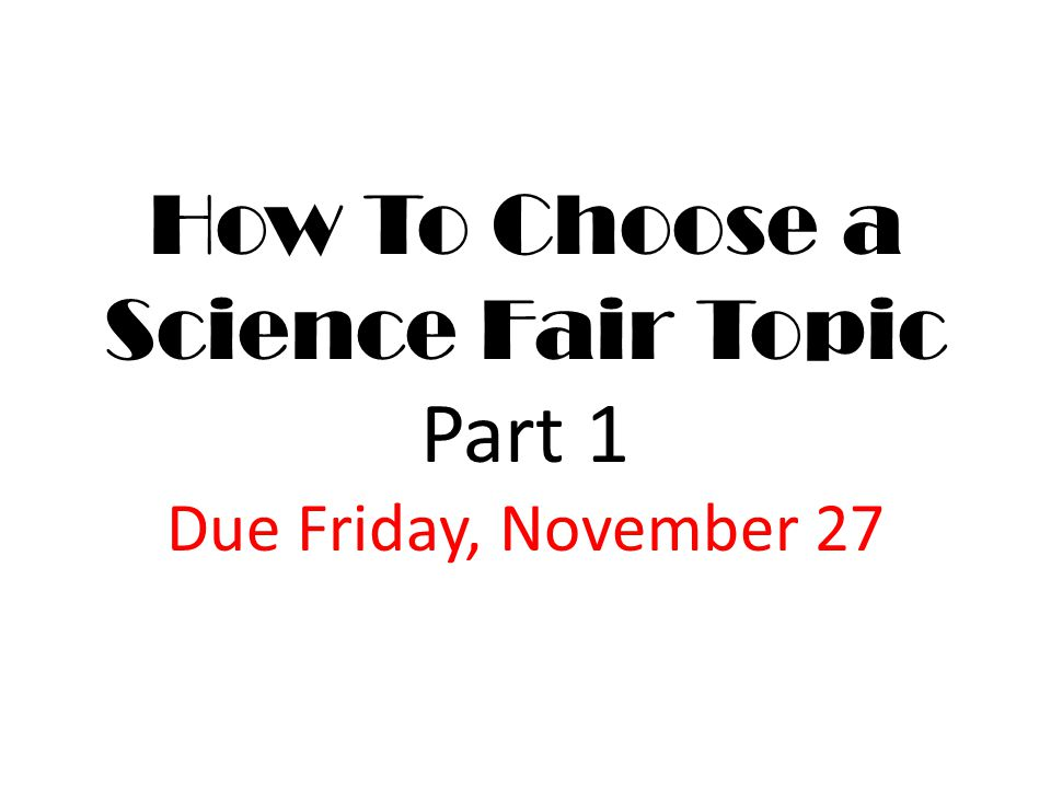 Science Fair Timeline DatesObjectives November 6-26 Work on finding topics and writing the independent variable, dependent variable, title, and materials in Science Lab By November 27Part 1 Due: IV, DV, Title, and List of Materials November 27- December 20 Work on purpose, hypothesis, and how to make a data table in Science Lab By Friday, December 20th Part 2 Due: Purpose, Hypothesis, and Data Table Framework Due December 23-January 3 Winter Break: This would be a great time to conduct your experiment if you will be home during the holidays.