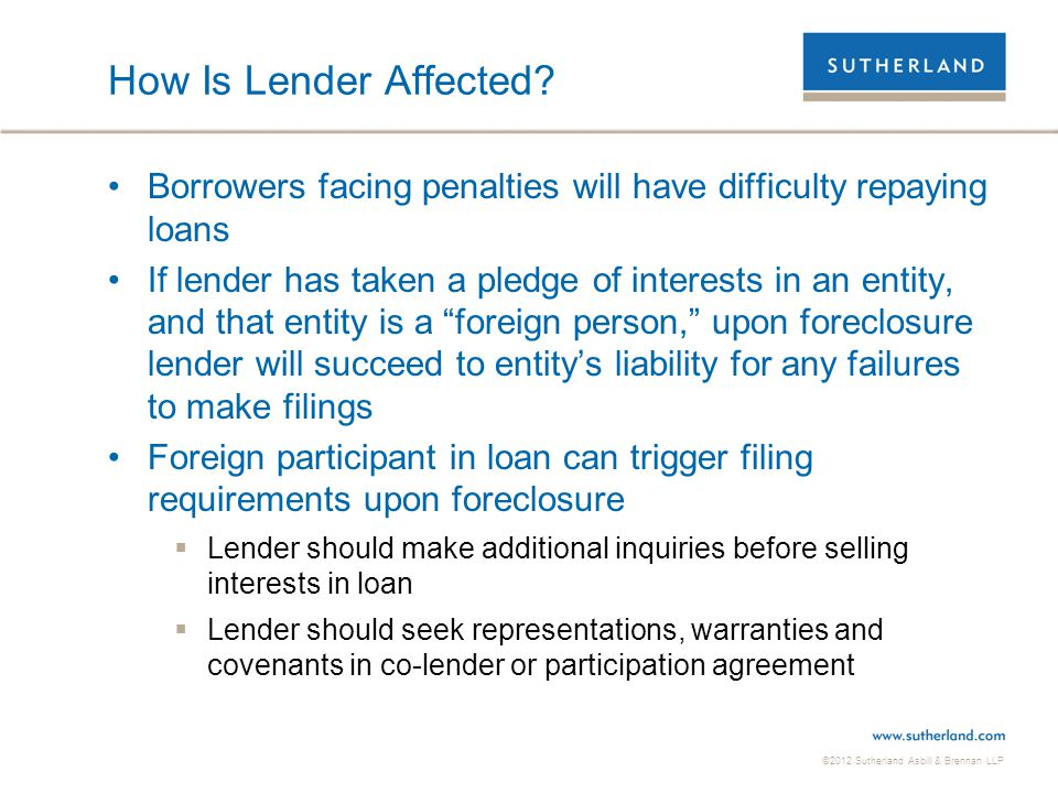 ©2012 Sutherland Asbill & Brennan LLP How Is Lender Affected? Borrowers facing penalties will have difficulty repaying loans If lender has taken a ple