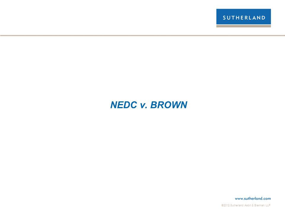 ©2012 Sutherland Asbill & Brennan LLP NEDC v. BROWN