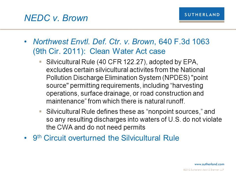 ©2012 Sutherland Asbill & Brennan LLP NEDC v. Brown Northwest Envtl. Def. Ctr. v. Brown, 640 F.3d 1063 (9th Cir. 2011): Clean Water Act case  Silvicu