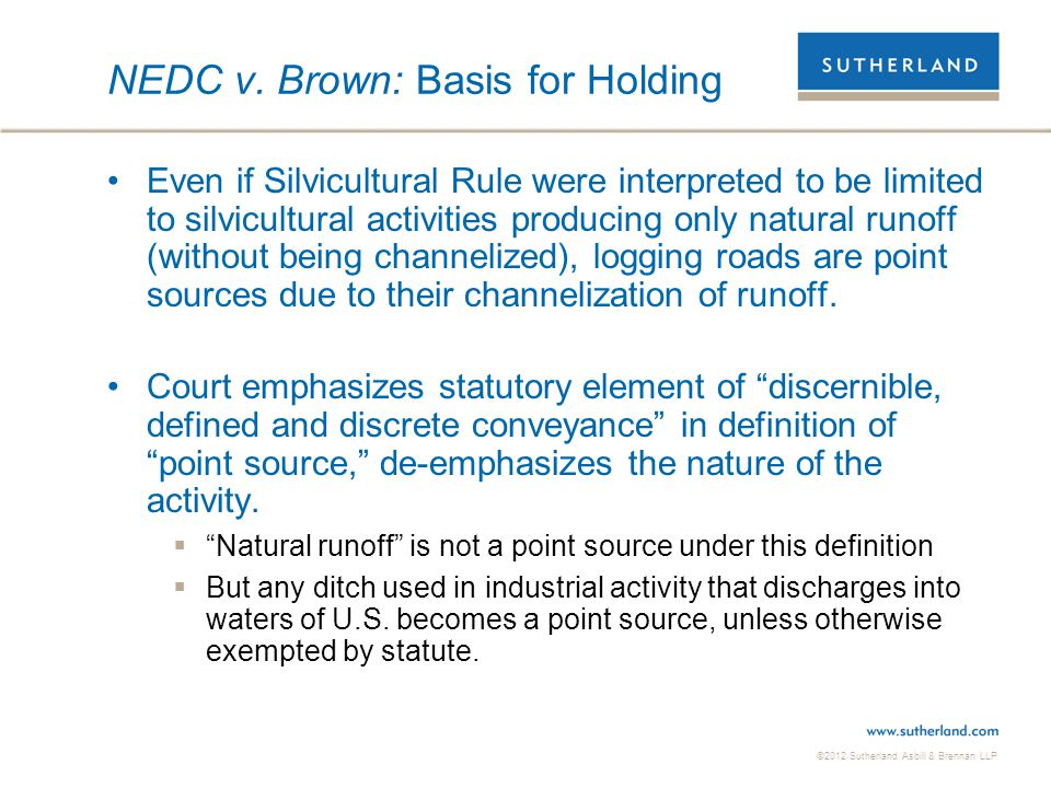 ©2012 Sutherland Asbill & Brennan LLP NEDC v. Brown: Basis for Holding Even if Silvicultural Rule were interpreted to be limited to silvicultural acti