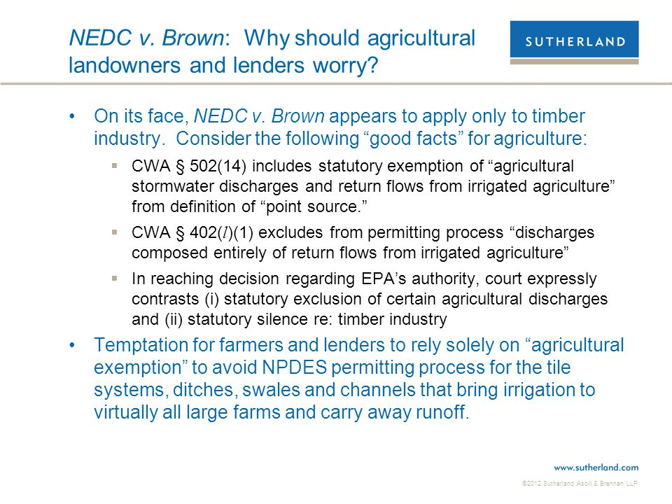©2012 Sutherland Asbill & Brennan LLP NEDC v. Brown: Why should agricultural landowners and lenders worry? On its face, NEDC v. Brown appears to apply