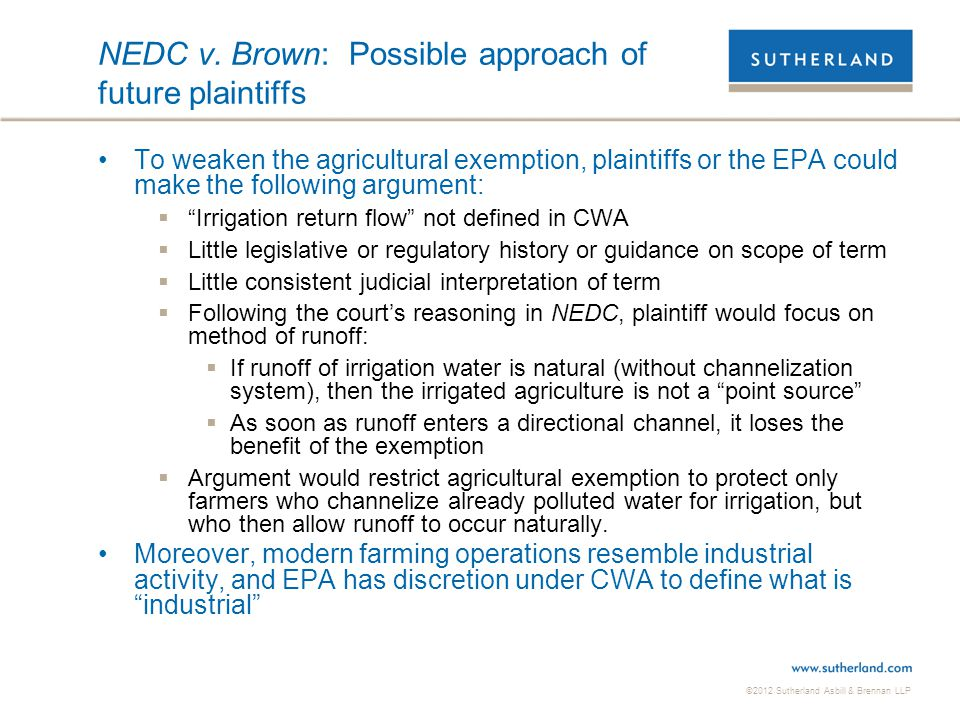 ©2012 Sutherland Asbill & Brennan LLP NEDC v. Brown: Possible approach of future plaintiffs To weaken the agricultural exemption, plaintiffs or the EP