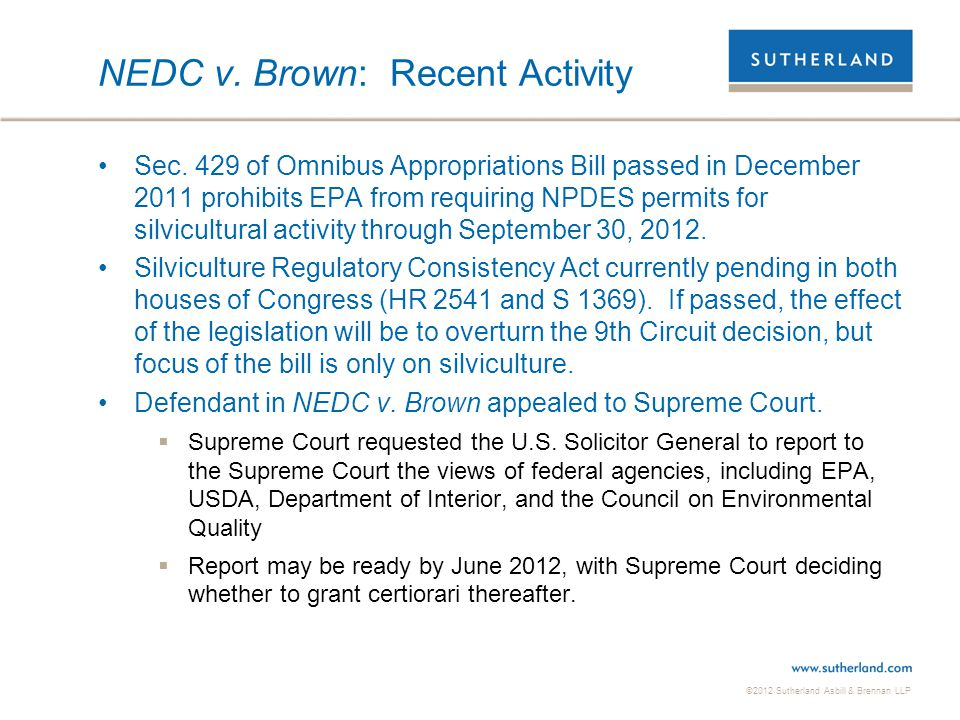 ©2012 Sutherland Asbill & Brennan LLP NEDC v. Brown: Recent Activity Sec. 429 of Omnibus Appropriations Bill passed in December 2011 prohibits EPA fro