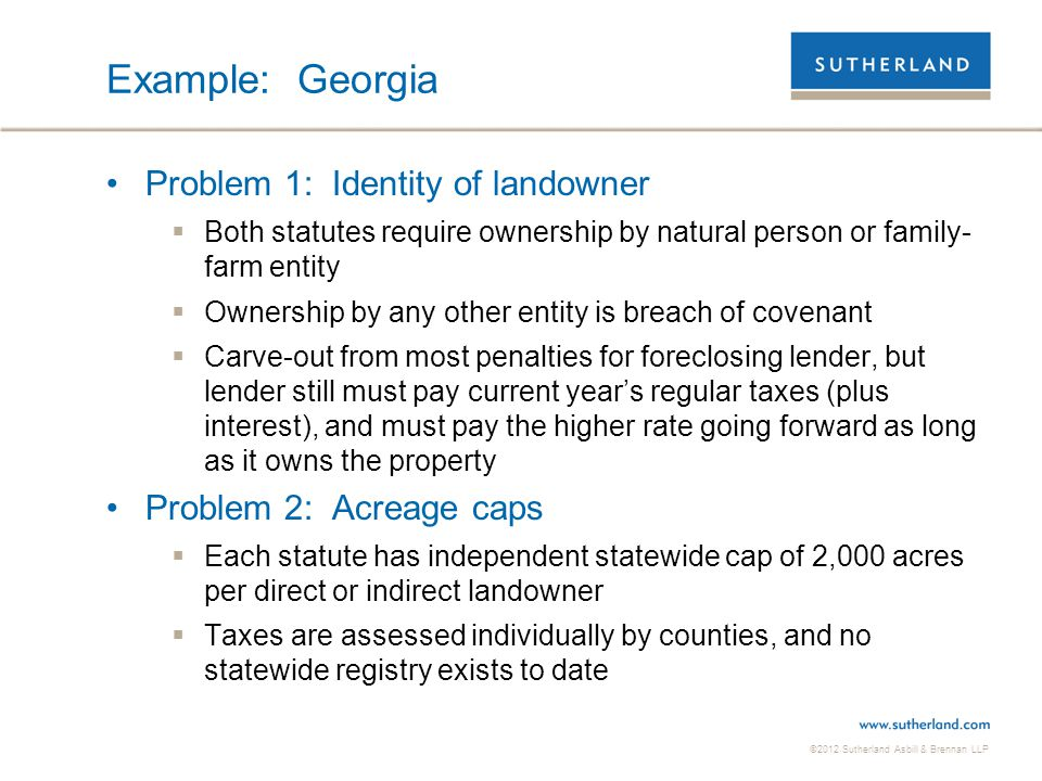 ©2012 Sutherland Asbill & Brennan LLP Example: Georgia Problem 1: Identity of landowner  Both statutes require ownership by natural person or family-