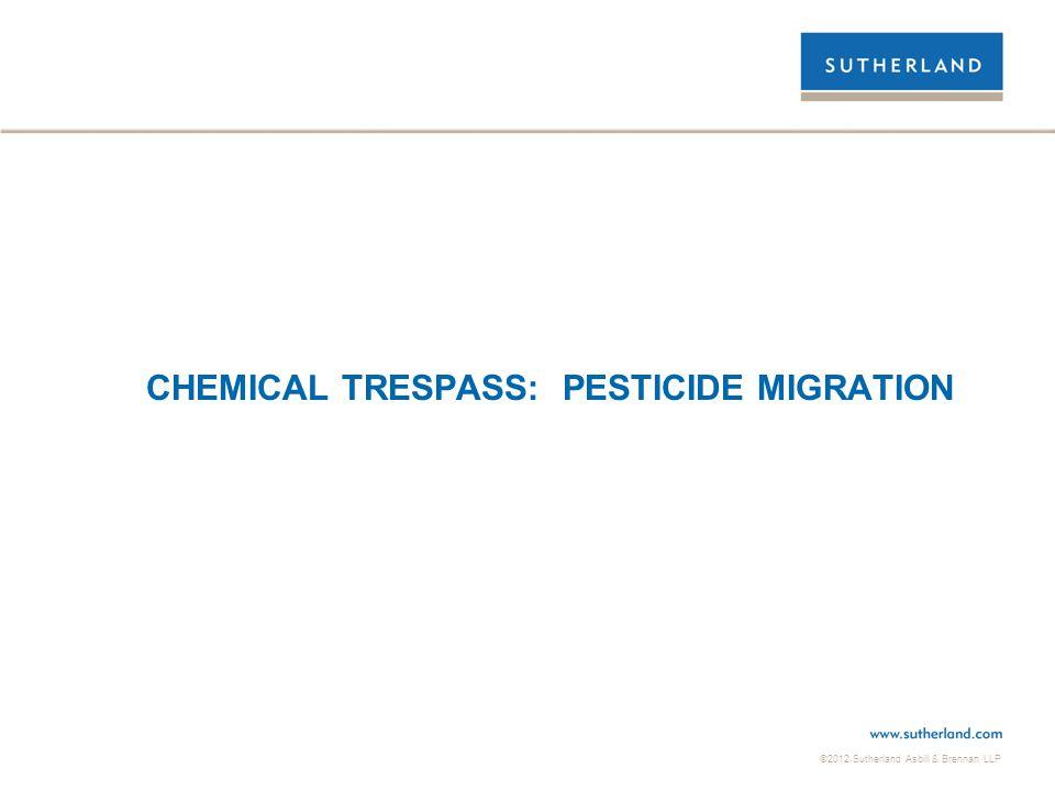 ©2012 Sutherland Asbill & Brennan LLP CHEMICAL TRESPASS: PESTICIDE MIGRATION