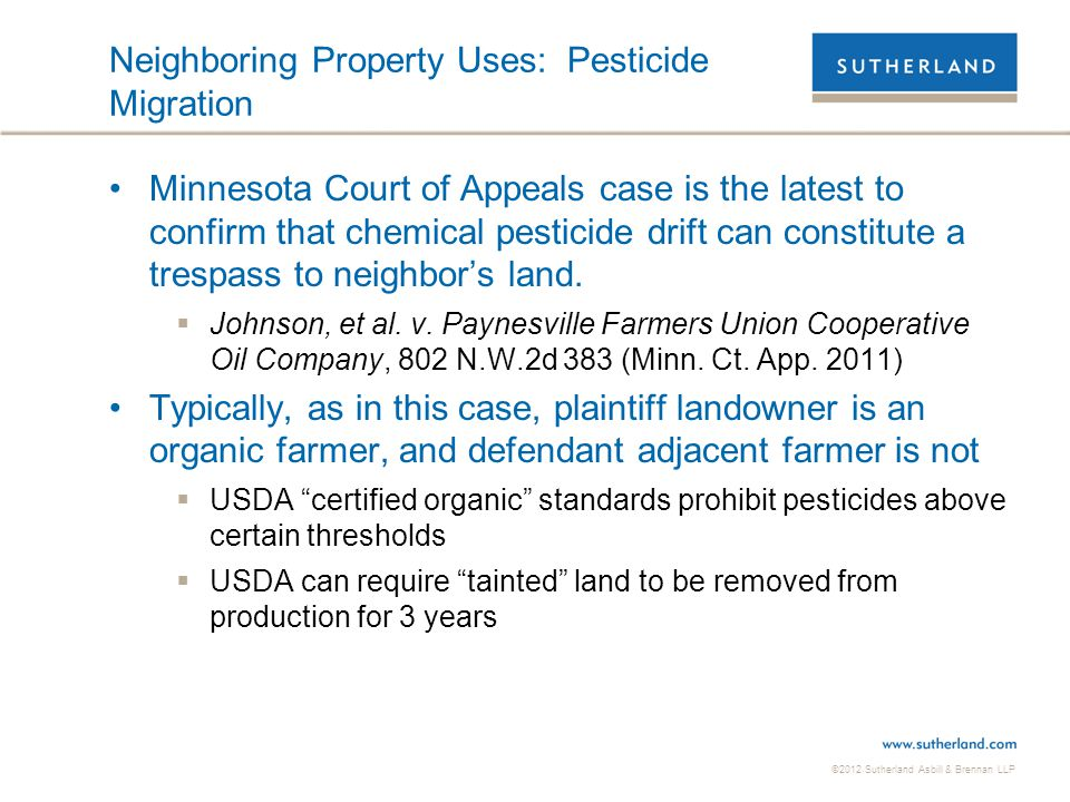©2012 Sutherland Asbill & Brennan LLP Neighboring Property Uses: Pesticide Migration Minnesota Court of Appeals case is the latest to confirm that che