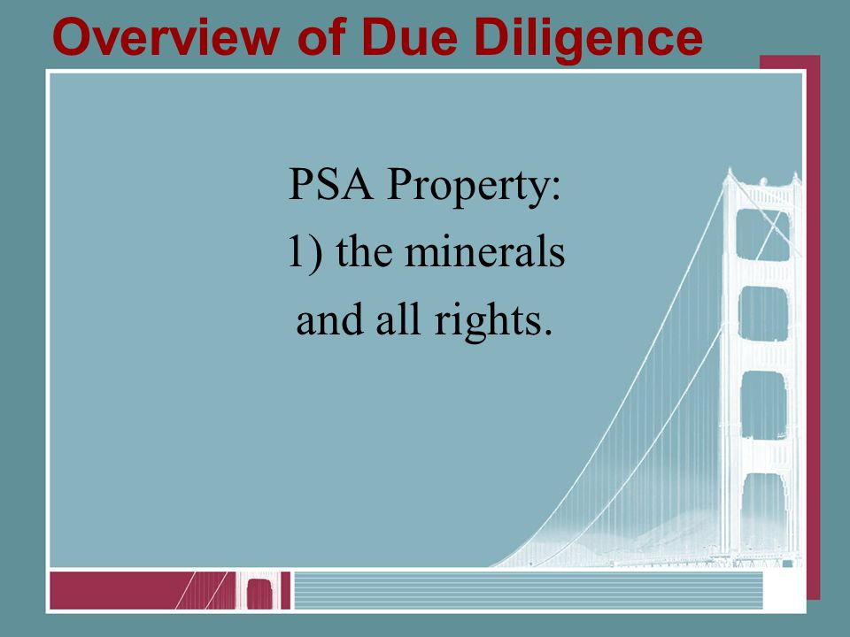 Overview of Due Diligence PSA Property: 1) the minerals and all rights.