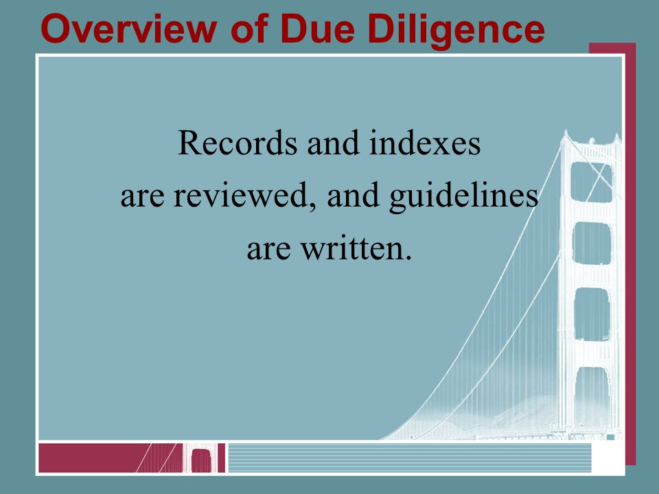 Overview of Due Diligence Records and indexes are reviewed, and guidelines are written.