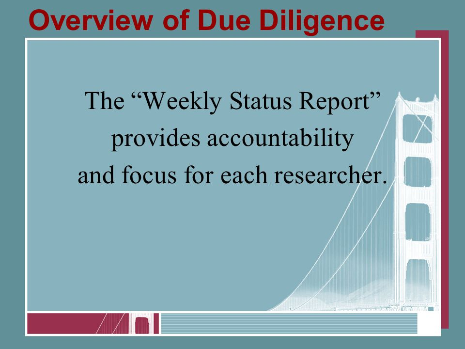 "Overview of Due Diligence The ""Weekly Status Report"" provides accountability and focus for each researcher."