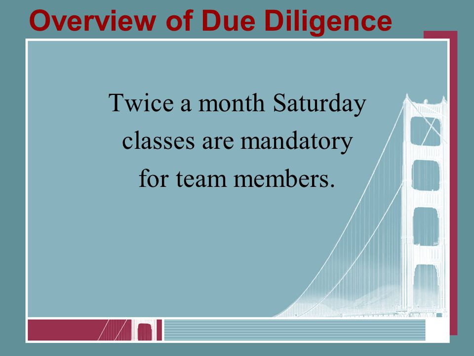 Overview of Due Diligence Twice a month Saturday classes are mandatory for team members.
