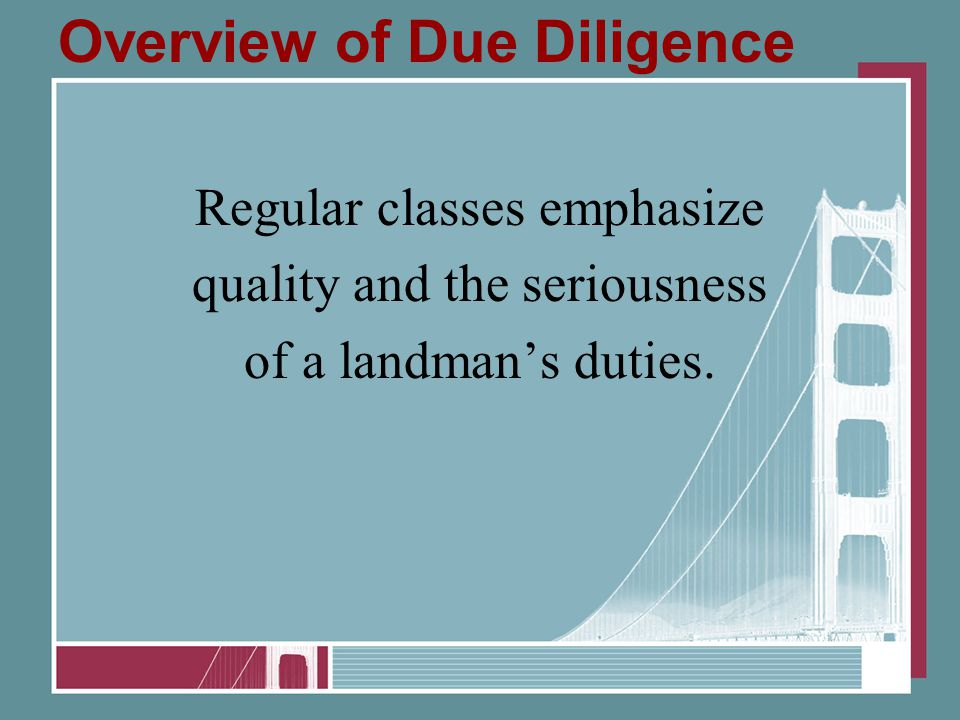 Overview of Due Diligence Regular classes emphasize quality and the seriousness of a landman's duties.