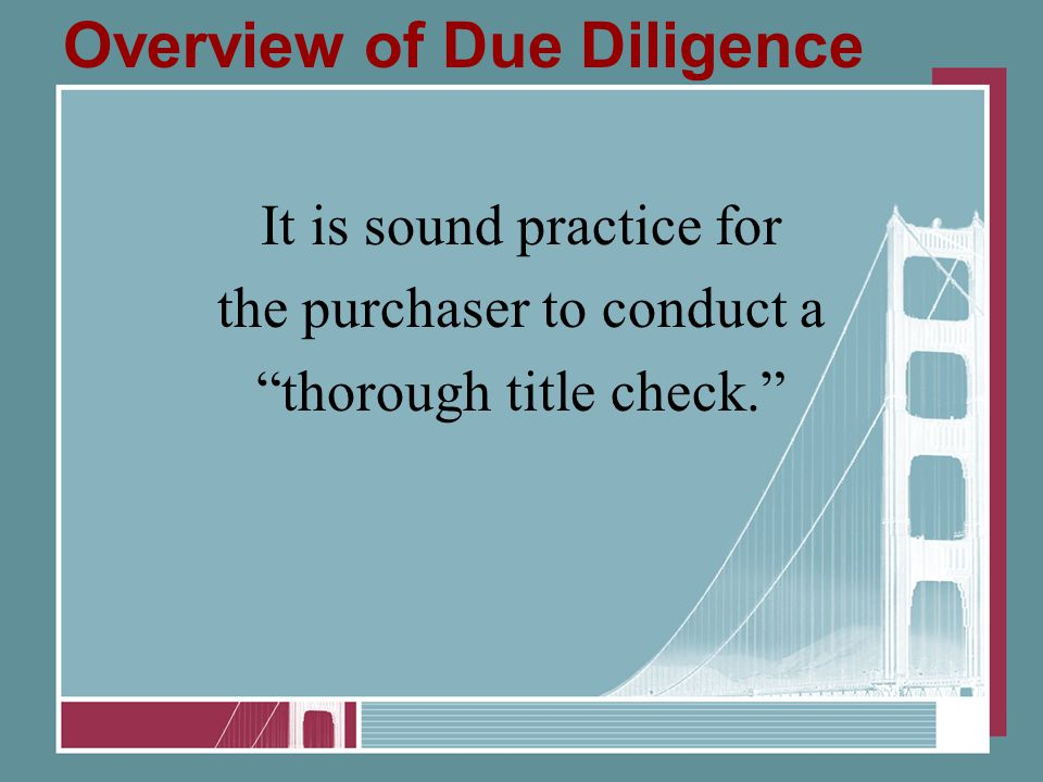"Overview of Due Diligence It is sound practice for the purchaser to conduct a ""thorough title check."""
