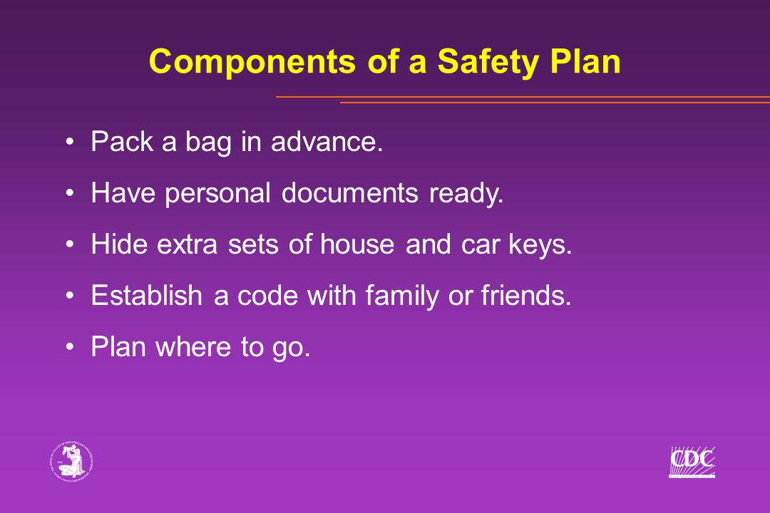 Components of a Safety Plan Pack a bag in advance.