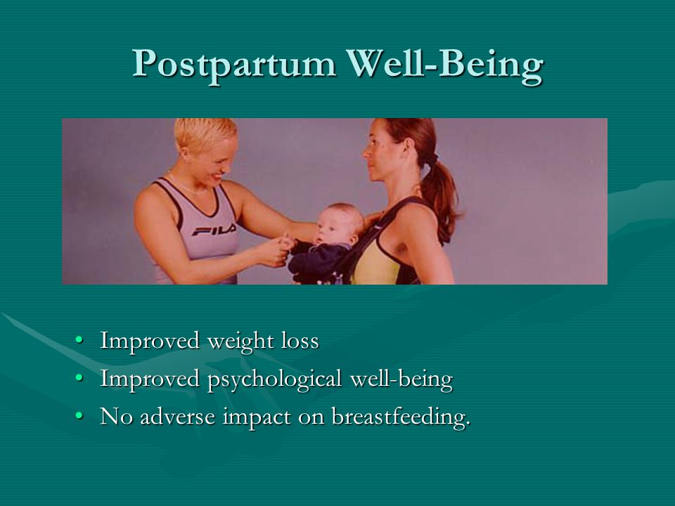 Postpartum Well-Being Improved weight lossImproved weight loss Improved psychological well-beingImproved psychological well-being No adverse impact on breastfeeding.No adverse impact on breastfeeding.