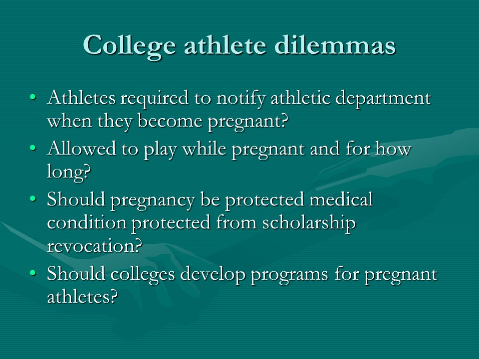 College athlete dilemmas Athletes required to notify athletic department when they become pregnant Athletes required to notify athletic department when they become pregnant.