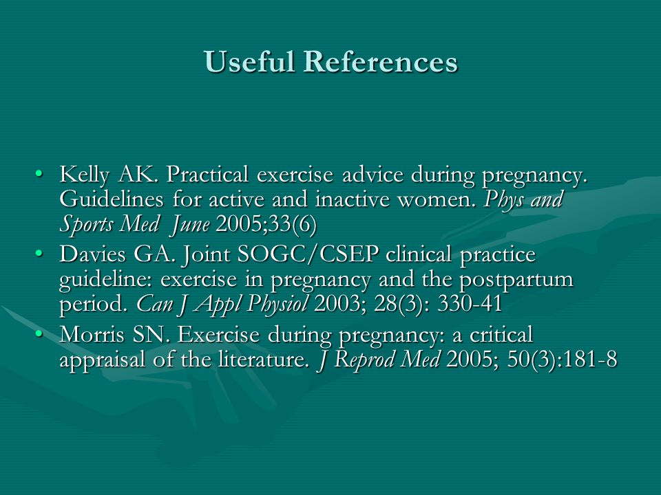 Useful References Kelly AK. Practical exercise advice during pregnancy.