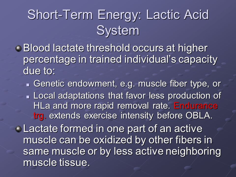 Short-Term Energy: Lactic Acid System Blood lactate as an Energy Substrate Substrate for Gluconeogenesis in liver Substrate for Gluconeogenesis in liver Lactate shuttling between cells – supply fuel Lactate shuttling between cells – supply fuel