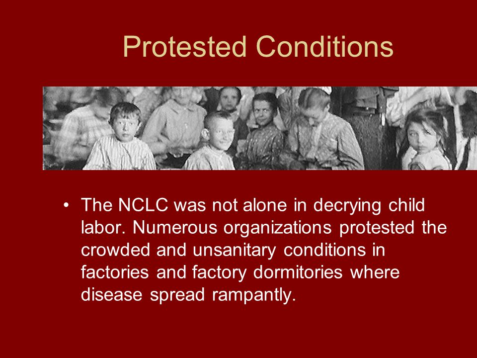 Protested Conditions The NCLC was not alone in decrying child labor.