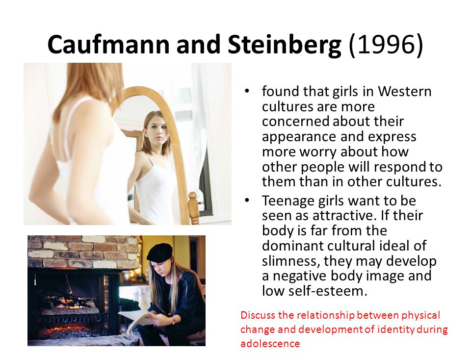 Caufmann and Steinberg (1996) found that girls in Western cultures are more concerned about their appearance and express more worry about how other pe
