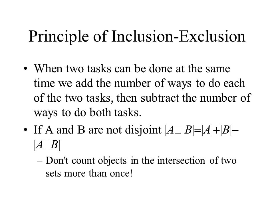 Principle of Inclusion-Exclusion When two tasks can be done at the same time we add the number of ways to do each of the two tasks, then subtract the