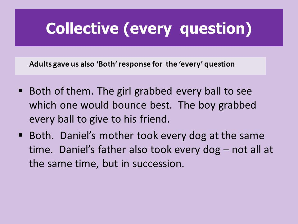 Collective (every question)  Both of them.