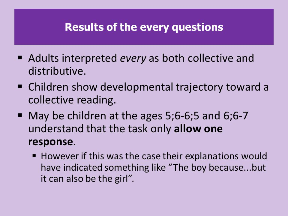 Adults interpreted every as both collective and distributive.