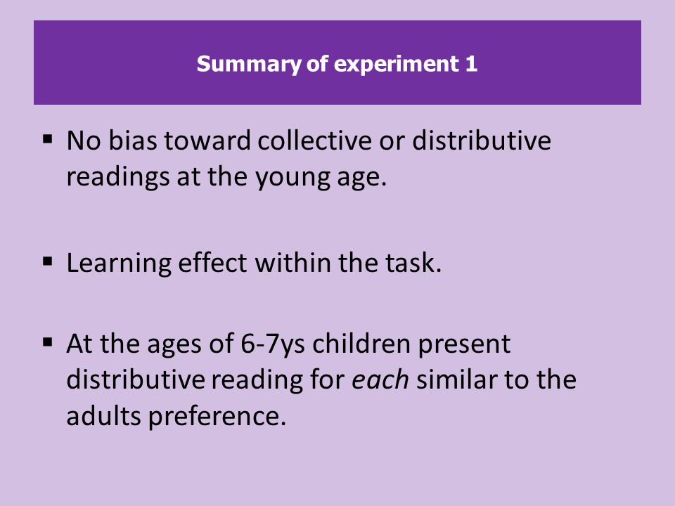 Summary of experiment 1  No bias toward collective or distributive readings at the young age.