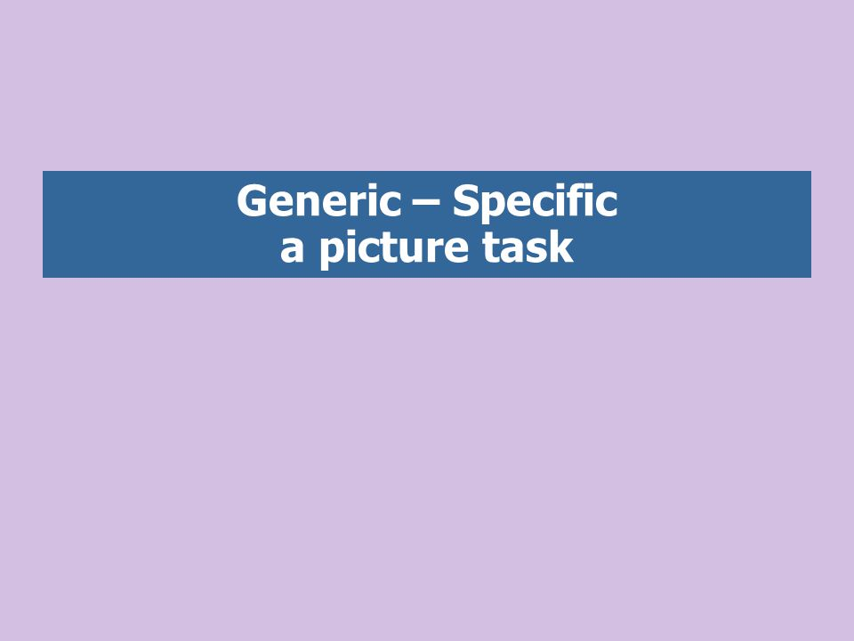 Generic – Specific a picture task