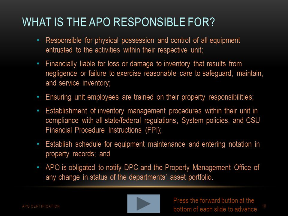 WHAT IS THE APO RESPONSIBLE FOR? APO CERTIFICATION 10 Responsible for physical possession and control of all equipment entrusted to the activities wit