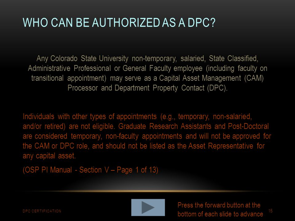 WHO CAN BE AUTHORIZED AS A DPC? DPC CERTIFICATION 15 Any Colorado State University non-temporary, salaried, State Classified, Administrative Professio