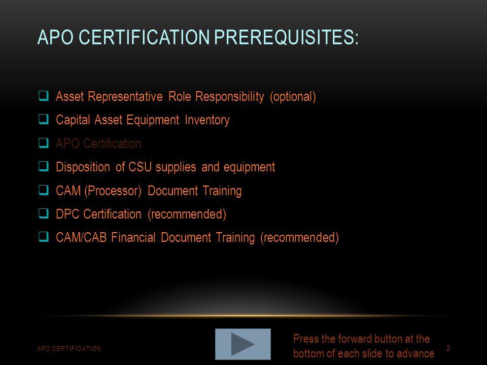 APO CERTIFICATION PREREQUISITES: APO CERTIFICATION 2  Asset Representative Role Responsibility (optional)  Capital Asset Equipment Inventory  APO C