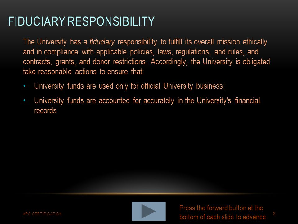 FIDUCIARY RESPONSIBILITY APO CERTIFICATION 8 The University has a fiduciary responsibility to fulfill its overall mission ethically and in compliance
