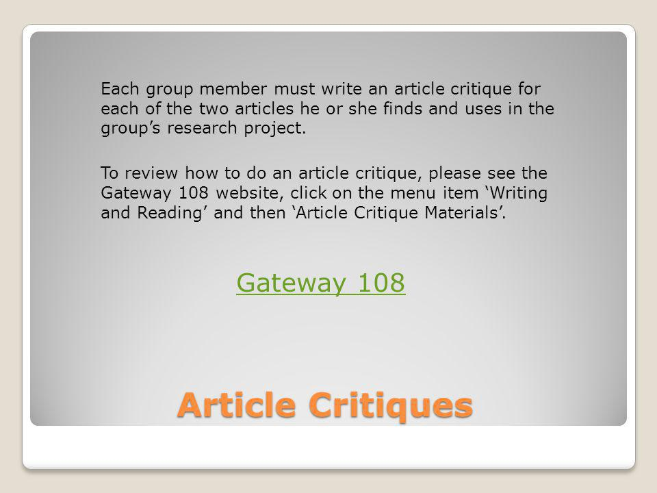 Article Critiques Each group member must write an article critique for each of the two articles he or she finds and uses in the group's research proje