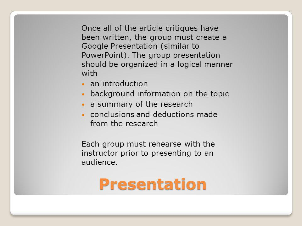 Presentation Once all of the article critiques have been written, the group must create a Google Presentation (similar to PowerPoint). The group prese