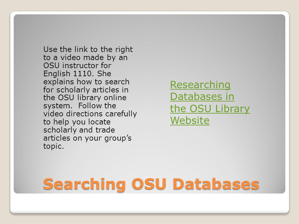 Searching OSU Databases Use the link to the right to a video made by an OSU instructor for English 1110.