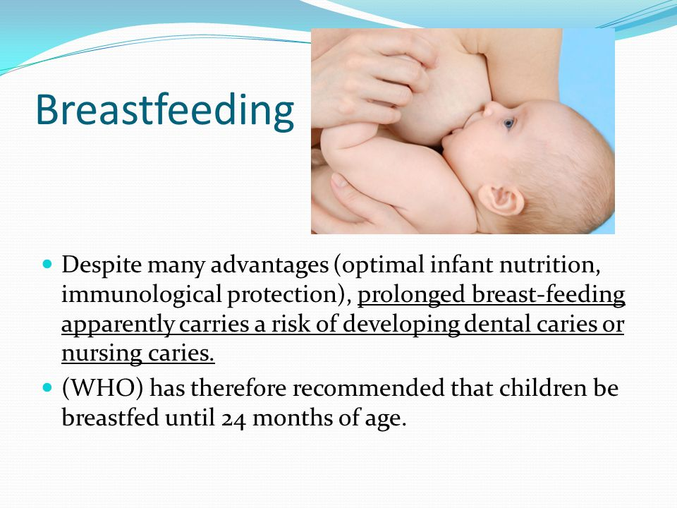 Breastfeeding Despite many advantages (optimal infant nutrition, immunological protection), prolonged breast-feeding apparently carries a risk of deve