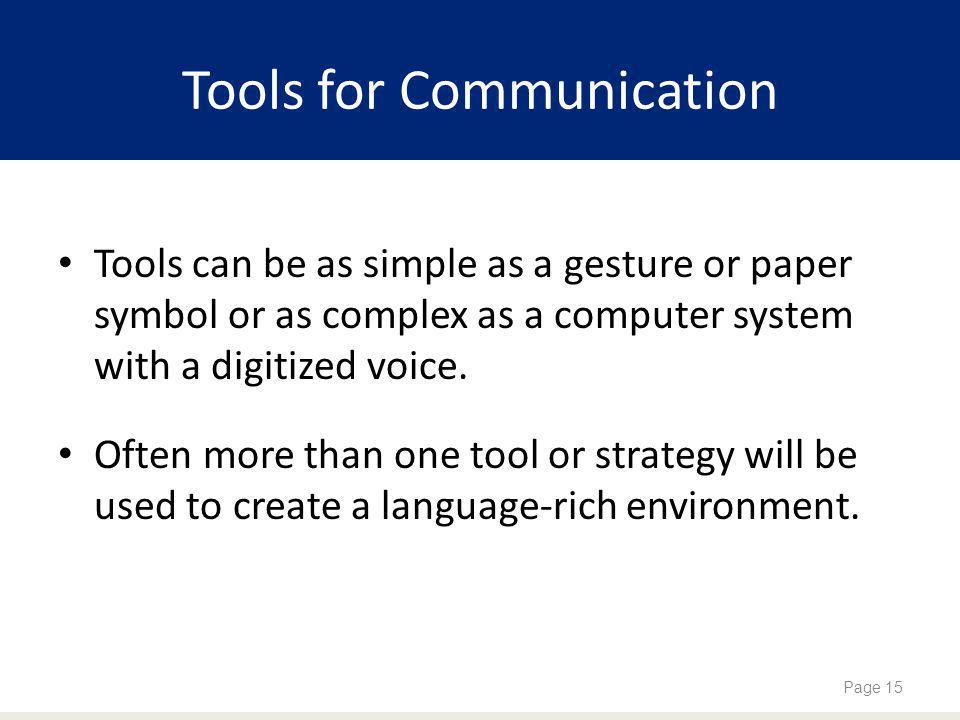 Tools for Communication Tools can be as simple as a gesture or paper symbol or as complex as a computer system with a digitized voice.