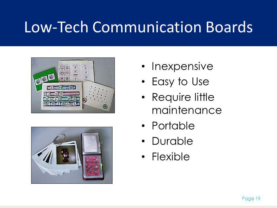 Low-Tech Communication Boards Inexpensive Easy to Use Require little maintenance Portable Durable Flexible Page 19