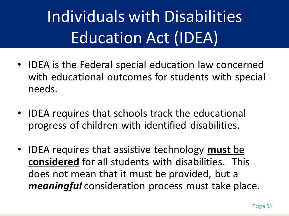 Individuals with Disabilities Education Act (IDEA) IDEA is the Federal special education law concerned with educational outcomes for students with special needs.