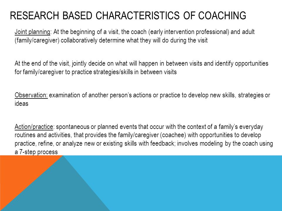RESEARCH BASED CHARACTERISTICS OF COACHING Joint planning: At the beginning of a visit, the coach (early intervention professional) and adult (family/